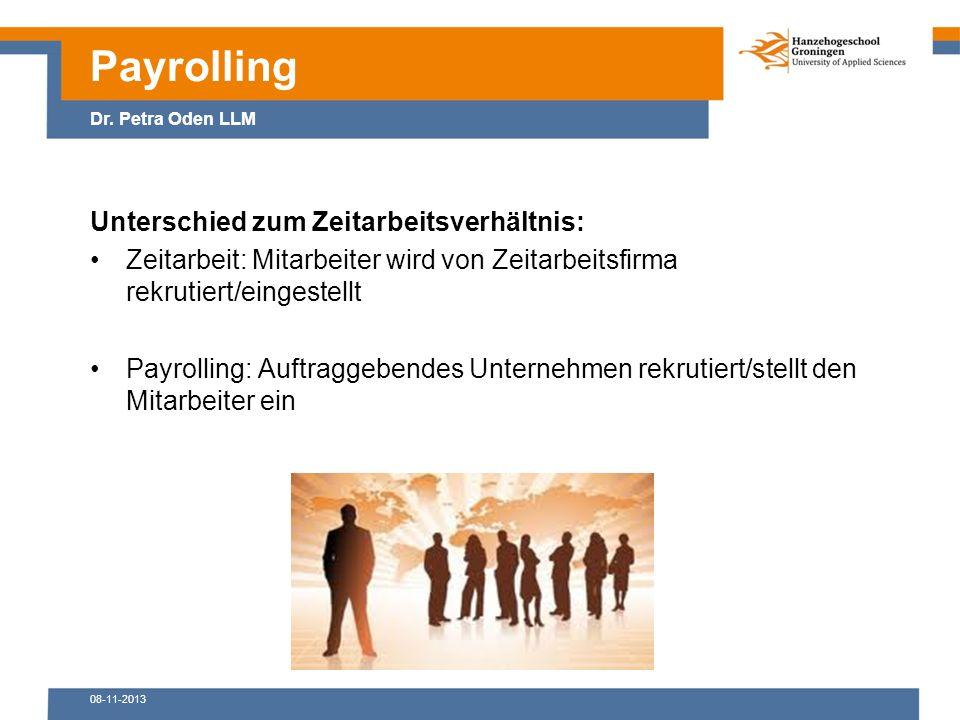08-11-2013 Unterschied zum Zeitarbeitsverhältnis: Zeitarbeit: Mitarbeiter wird von Zeitarbeitsfirma rekrutiert/eingestellt Payrolling: Auftraggebendes Unternehmen rekrutiert/stellt den Mitarbeiter ein Payrolling Dr.