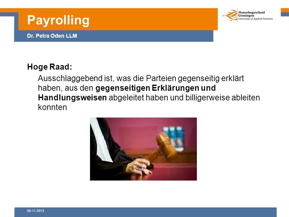 08-11-2013 Hoge Raad: Ausschlaggebend ist, was die Parteien gegenseitig erklärt haben, aus den gegenseitigen Erklärungen und Handlungsweisen abgeleitet haben und billigerweise ableiten konnten Payrolling Dr.