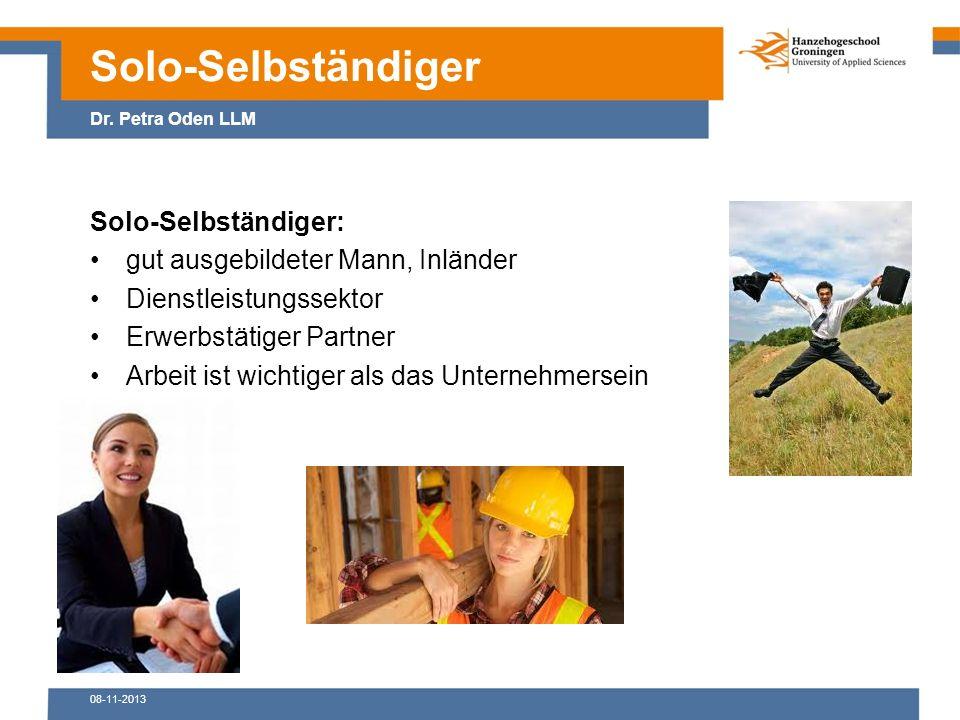 08-11-2013 Solo-Selbständiger: gut ausgebildeter Mann, Inländer Dienstleistungssektor Erwerbstätiger Partner Arbeit ist wichtiger als das Unternehmersein Solo-Selbständiger Dr.