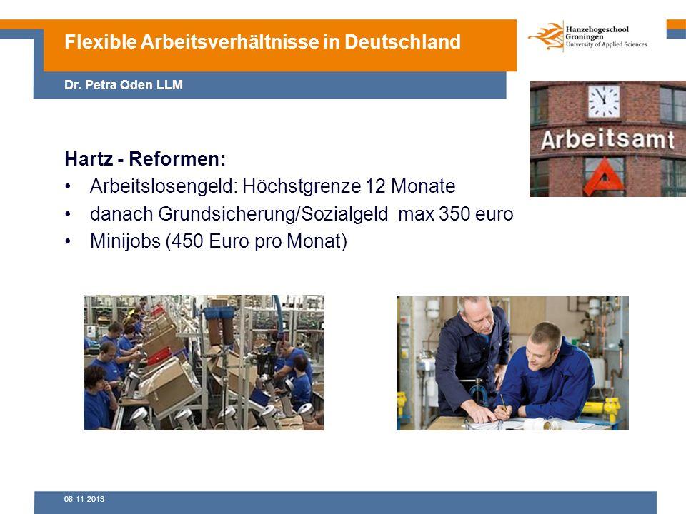 08-11-2013 Hartz - Reformen: Arbeitslosengeld: Höchstgrenze 12 Monate danach Grundsicherung/Sozialgeld max 350 euro Minijobs (450 Euro pro Monat) Flexible Arbeitsverhältnisse in Deutschland Dr.