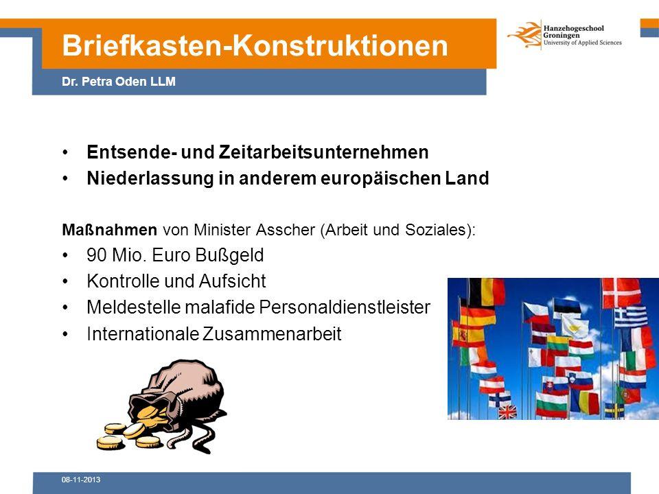08-11-2013 Entsende- und Zeitarbeitsunternehmen Niederlassung in anderem europäischen Land Maßnahmen von Minister Asscher (Arbeit und Soziales): 90 Mio.