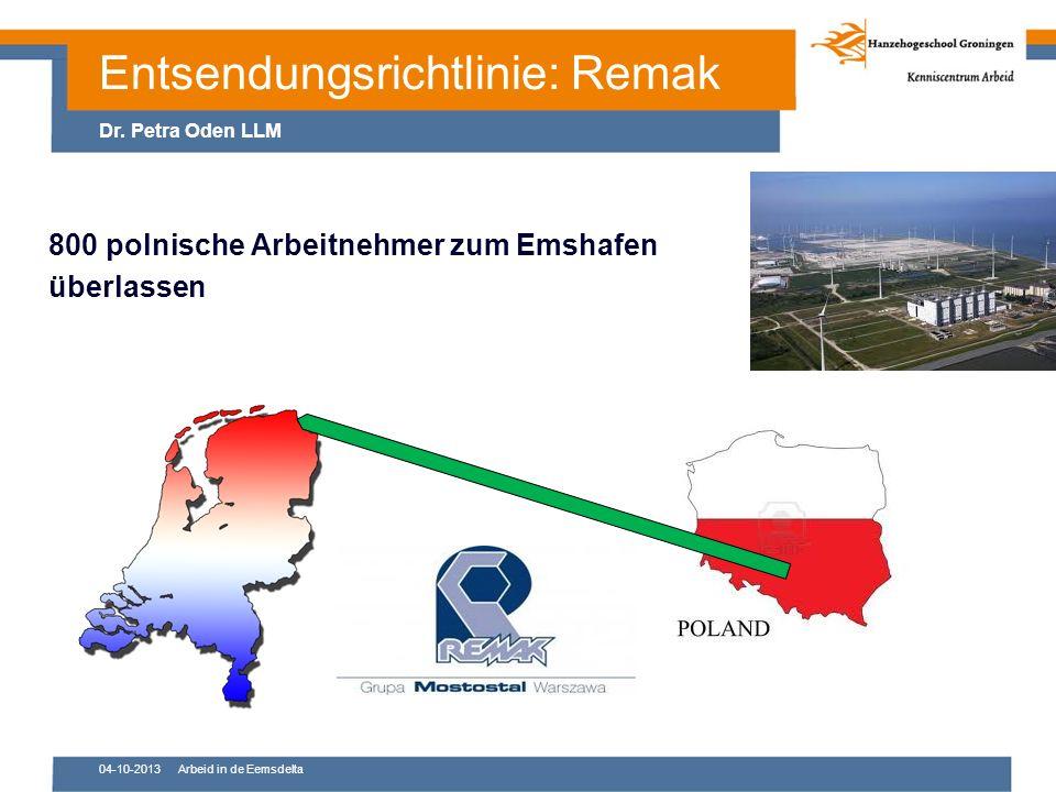 04-10-2013Arbeid in de Eemsdelta 800 polnische Arbeitnehmer zum Emshafen überlassen Entsendungsrichtlinie: Remak Dr.