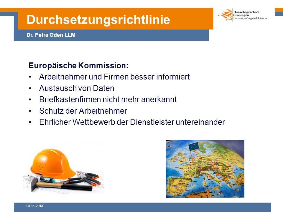 08-11-2013 Europäische Kommission: Arbeitnehmer und Firmen besser informiert Austausch von Daten Briefkastenfirmen nicht mehr anerkannt Schutz der Arbeitnehmer Ehrlicher Wettbewerb der Dienstleister untereinander Durchsetzungsrichtlinie Dr.