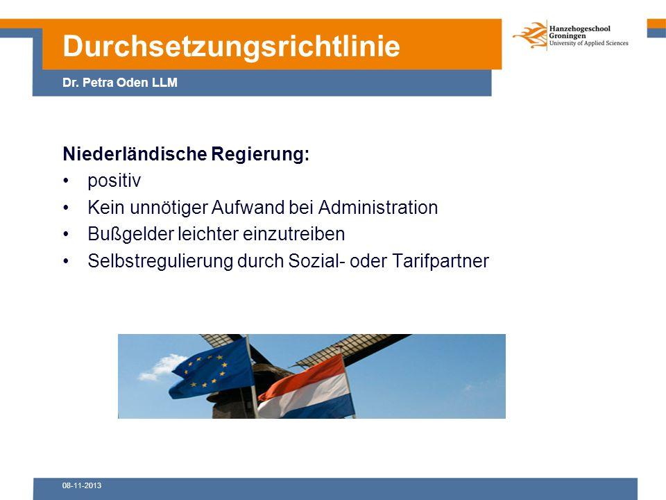 08-11-2013 Niederländische Regierung: positiv Kein unnötiger Aufwand bei Administration Bußgelder leichter einzutreiben Selbstregulierung durch Sozial- oder Tarifpartner Durchsetzungsrichtlinie Dr.