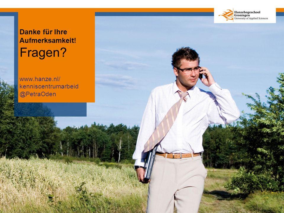 Danke für Ihre Aufmerksamkeit! Fragen www.hanze.nl/ kenniscentrumarbeid @PetraOden