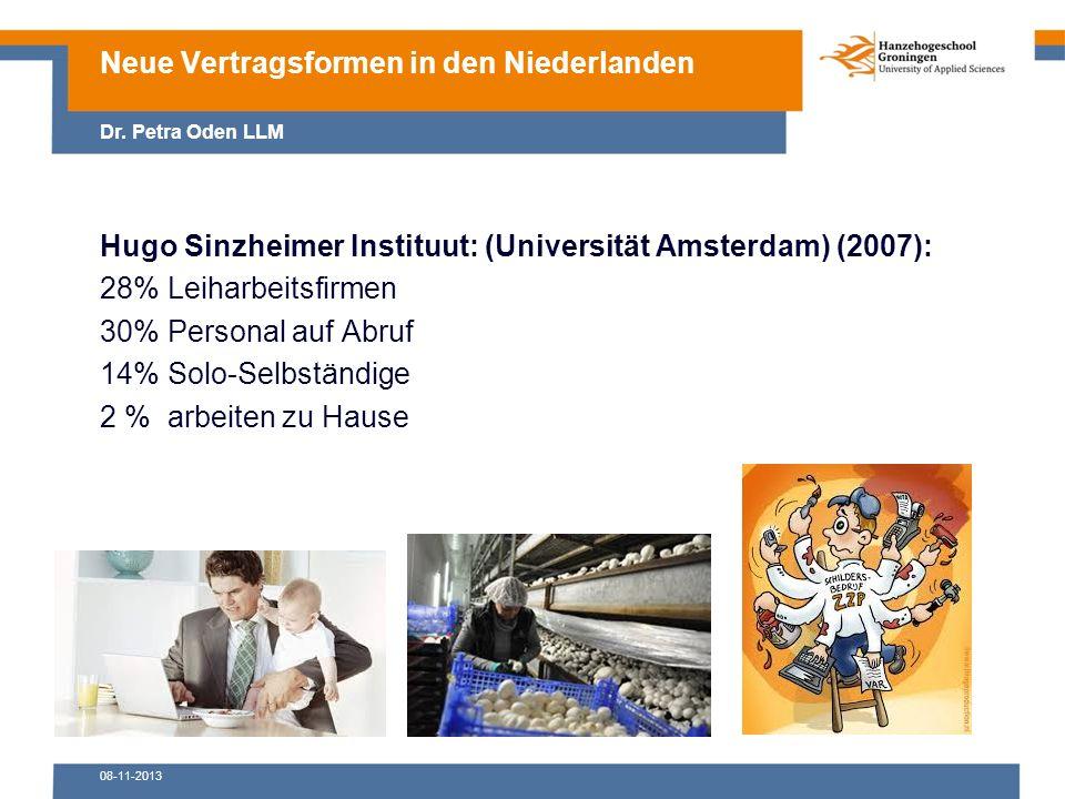 08-11-2013 Hugo Sinzheimer Instituut: (Universität Amsterdam) (2007): 28% Leiharbeitsfirmen 30% Personal auf Abruf 14% Solo-Selbständige 2 % arbeiten zu Hause Neue Vertragsformen in den Niederlanden Dr.