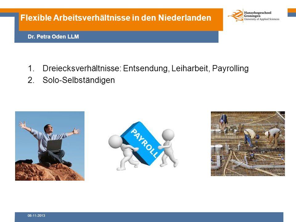 08-11-2013 1.Dreiecksverhältnisse: Entsendung, Leiharbeit, Payrolling 2.Solo-Selbständigen Flexible Arbeitsverhältnisse in den Niederlanden Dr.