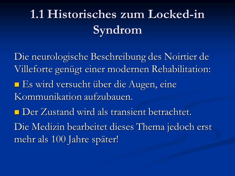 1.1 Historisches zum Locked-in Syndrom Die neurologische Beschreibung des Noirtier de Villeforte genügt einer modernen Rehabilitation: Es wird versucht über die Augen, eine Kommunikation aufzubauen.