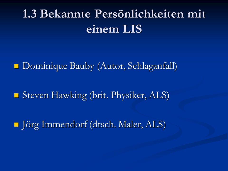 1.3 Bekannte Persönlichkeiten mit einem LIS Dominique Bauby (Autor, Schlaganfall) Dominique Bauby (Autor, Schlaganfall) Steven Hawking (brit.