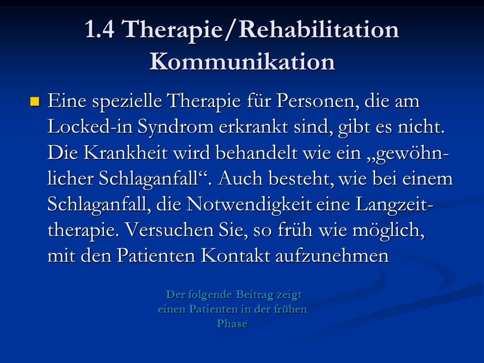 1.4 Therapie/Rehabilitation Kommunikation Eine spezielle Therapie für Personen, die am Locked-in Syndrom erkrankt sind, gibt es nicht.