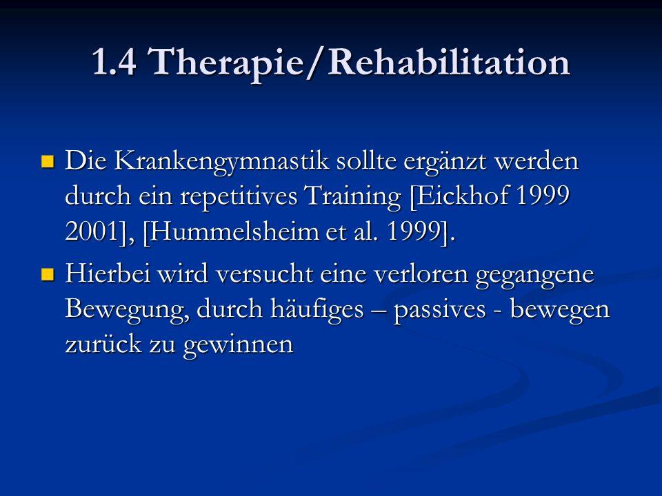 1.4 Therapie/Rehabilitation Die Krankengymnastik sollte ergänzt werden durch ein repetitives Training [Eickhof 1999 2001], [Hummelsheim et al.