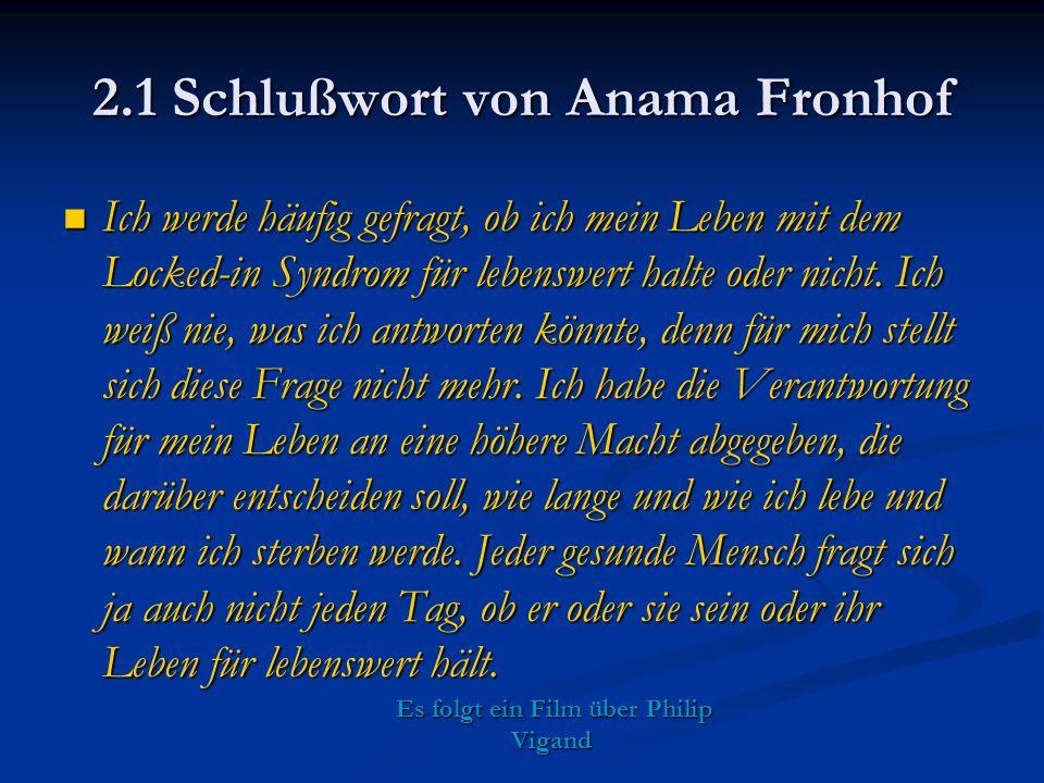 2.1 Schlußwort von Anama Fronhof Ich werde häufig gefragt, ob ich mein Leben mit dem Locked-in Syndrom für lebenswert halte oder nicht.