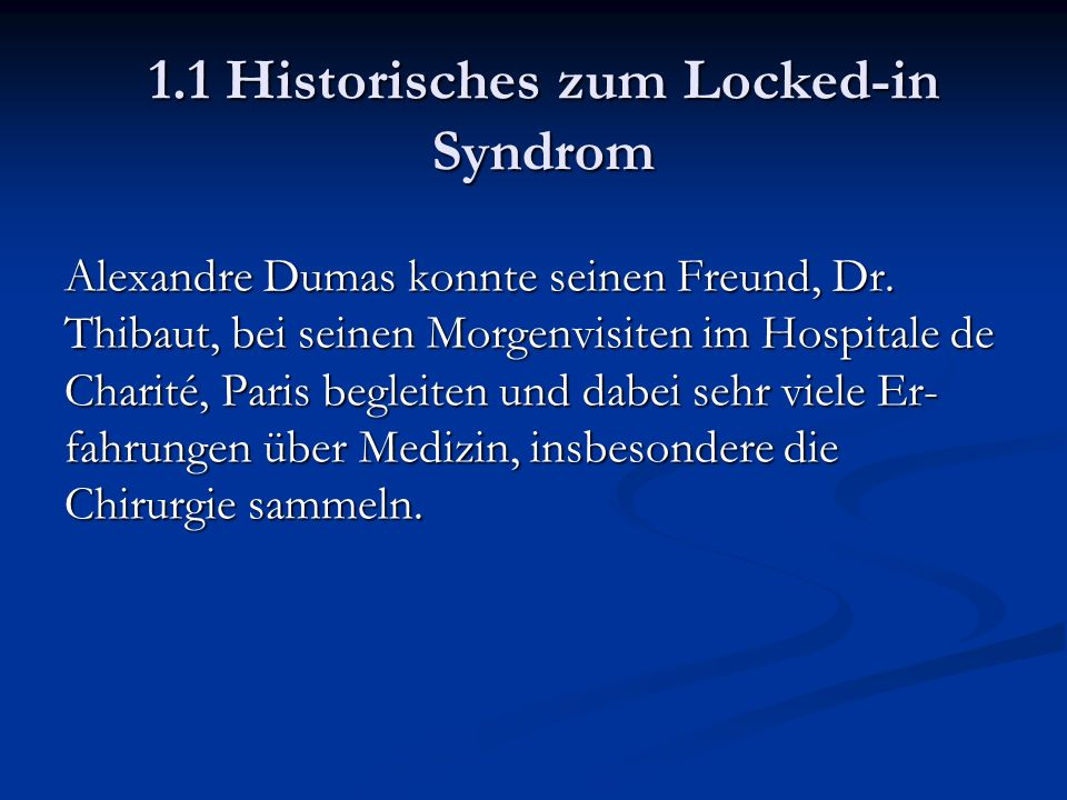 1.1 Historisches zum Locked-in Syndrom Alexandre Dumas konnte seinen Freund, Dr.