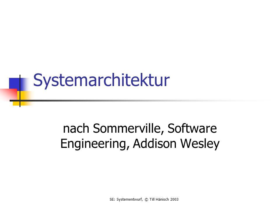 SE: Systementwurf, © Till Hänisch 2003 Systemarchitektur nach Sommerville, Software Engineering, Addison Wesley