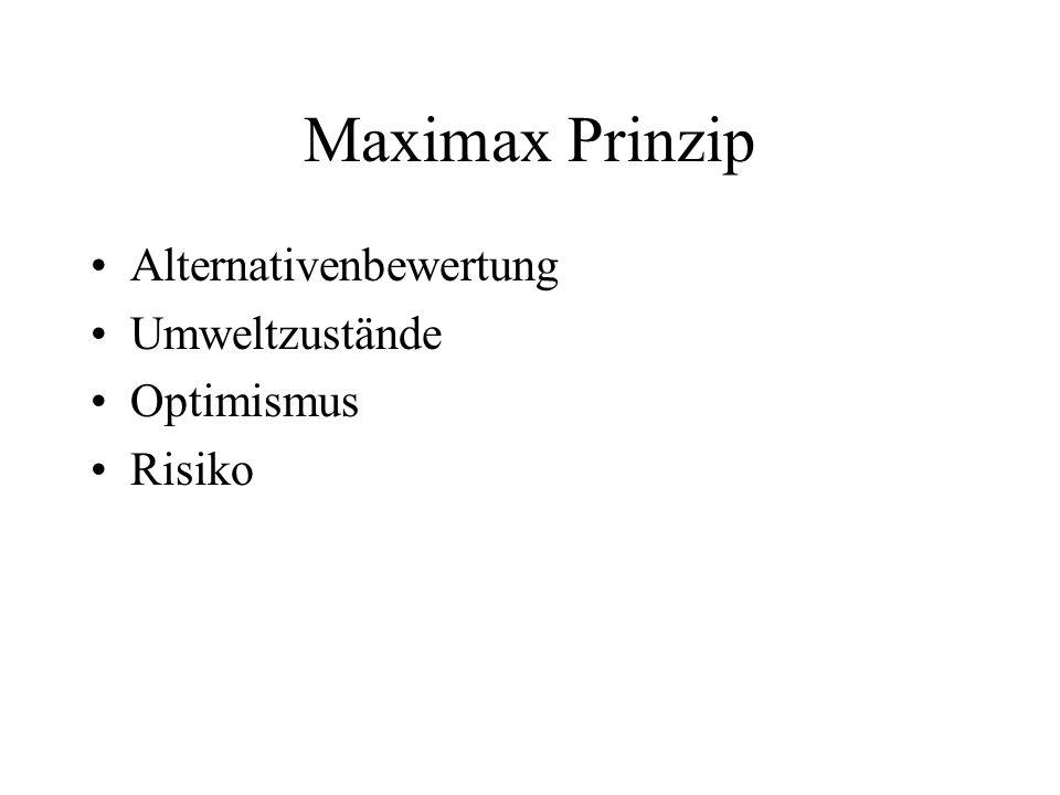 Maximax Prinzip Alternativenbewertung Umweltzustände Optimismus Risiko