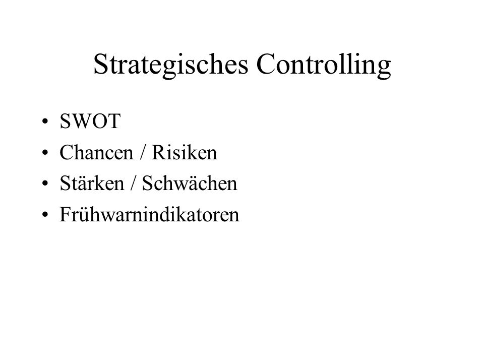 Strategisches Controlling SWOT Chancen / Risiken Stärken / Schwächen Frühwarnindikatoren