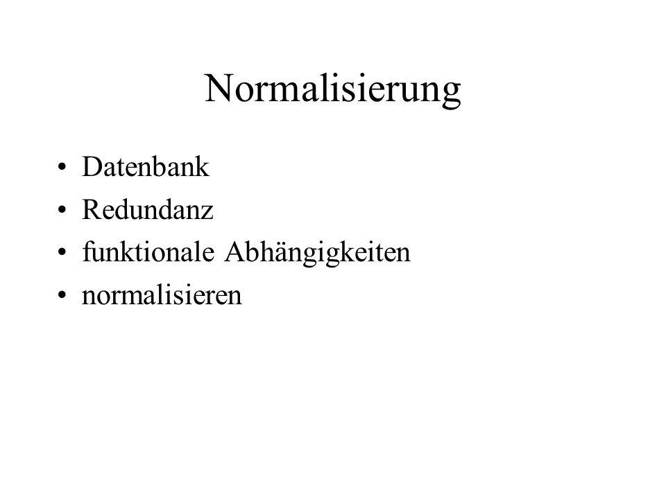 Normalisierung Datenbank Redundanz funktionale Abhängigkeiten normalisieren