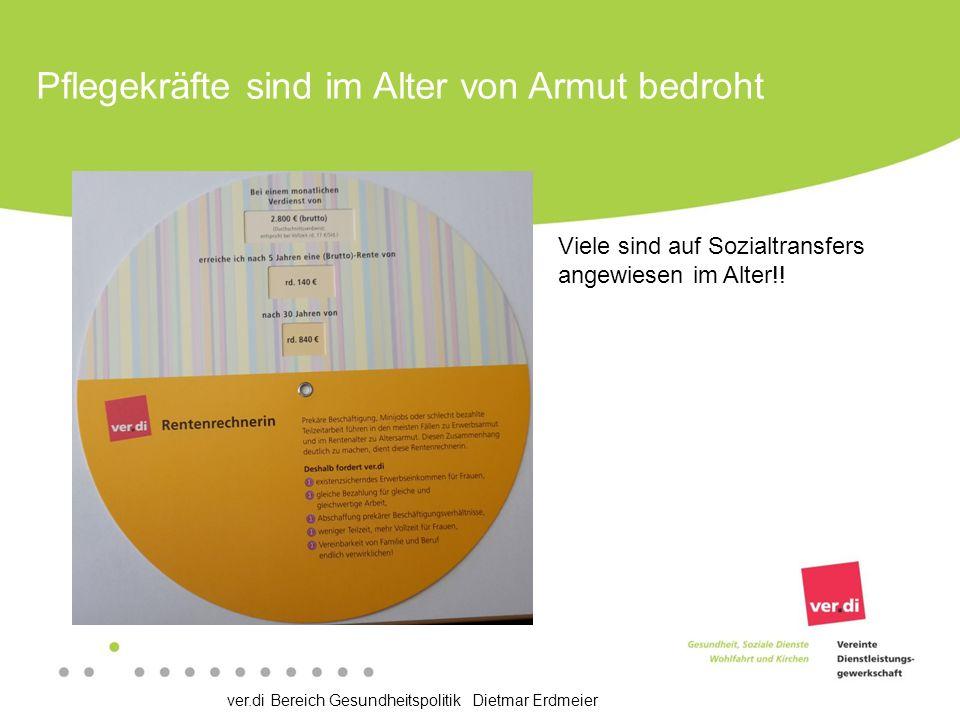 ver.di Bereich Gesundheitspolitik Dietmar Erdmeier Pflegekräfte sind im Alter von Armut bedroht Viele sind auf Sozialtransfers angewiesen im Alter!!