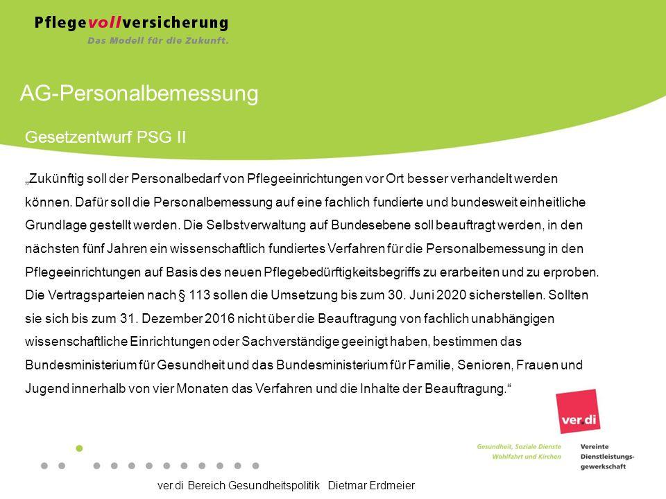 """ver.di Bereich Gesundheitspolitik Dietmar Erdmeier AG-Personalbemessung Gesetzentwurf PSG II """"Zukünftig soll der Personalbedarf von Pflegeeinrichtungen vor Ort besser verhandelt werden können."""