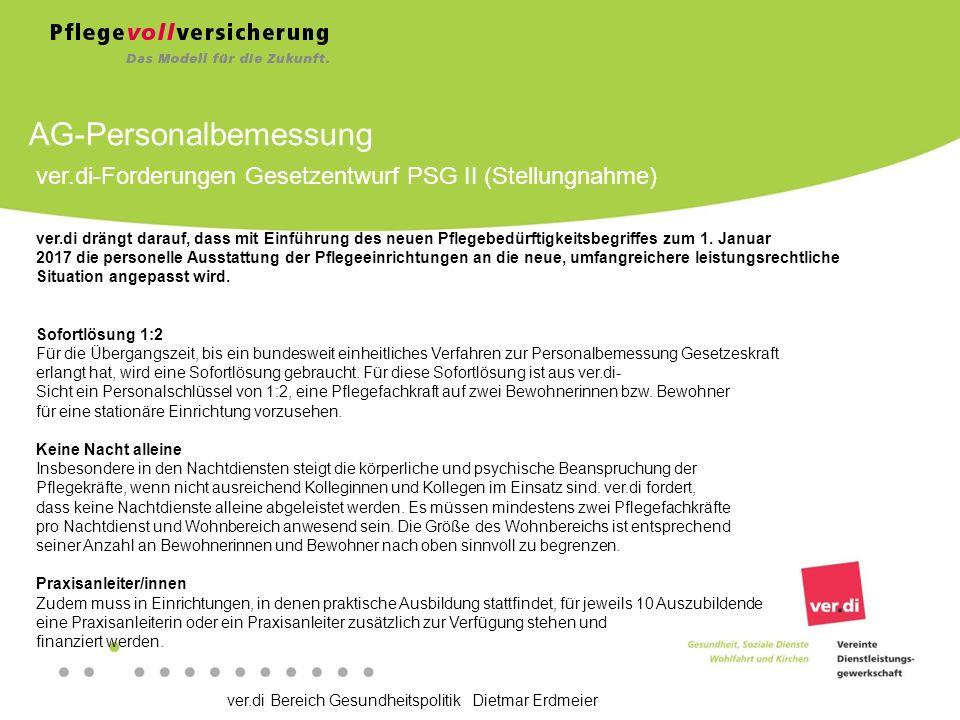 ver.di Bereich Gesundheitspolitik Dietmar Erdmeier AG-Personalbemessung ver.di-Forderungen Gesetzentwurf PSG II (Stellungnahme) ver.di drängt darauf, dass mit Einführung des neuen Pflegebedürftigkeitsbegriffes zum 1.
