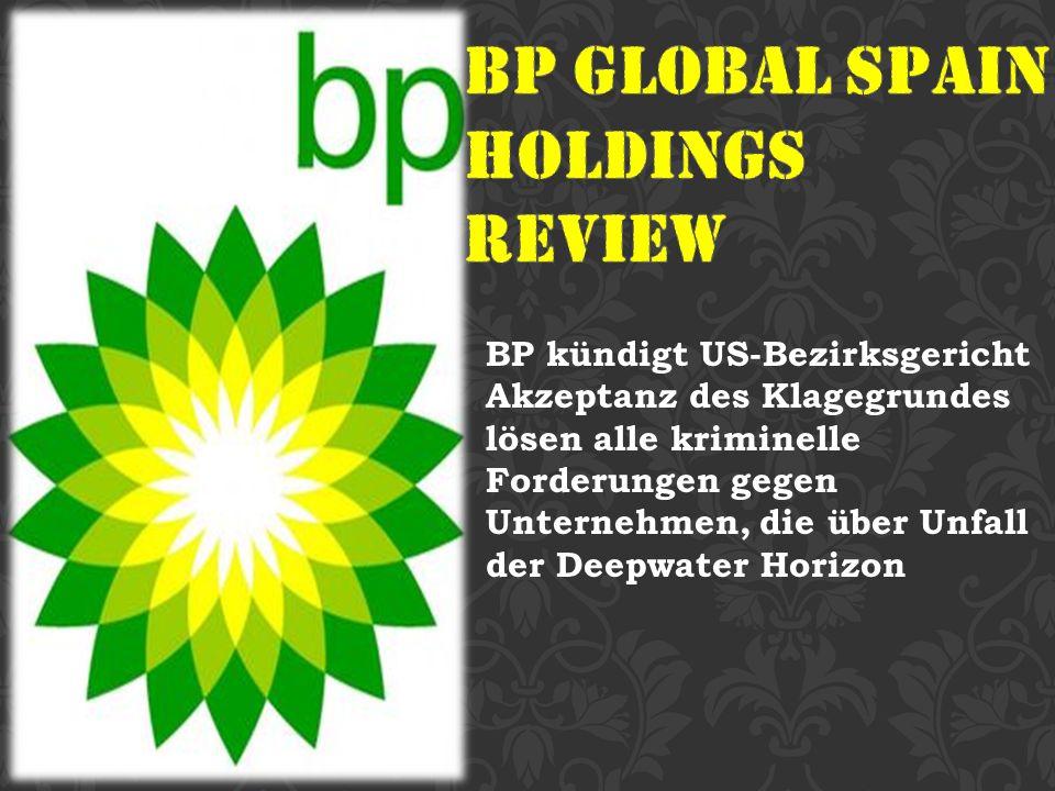 BP kündigt US-Bezirksgericht Akzeptanz des Klagegrundes lösen alle kriminelle Forderungen gegen Unternehmen, die über Unfall der Deepwater Horizon