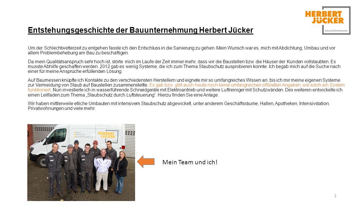 Entstehungsgeschichte der Bauunternehmung Herbert Jücker Um der Schlechtwetterzeit zu entgehen fasste ich den Entschluss in die Sanierung zu gehen.