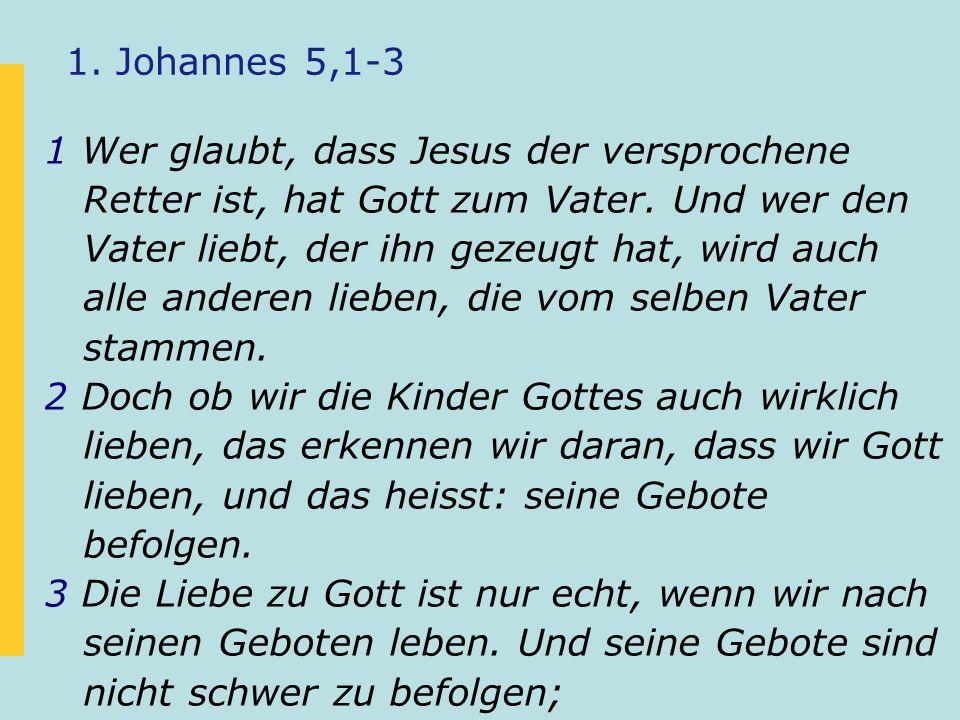 1. Johannes 5,1-3 1 Wer glaubt, dass Jesus der versprochene Retter ist, hat Gott zum Vater.