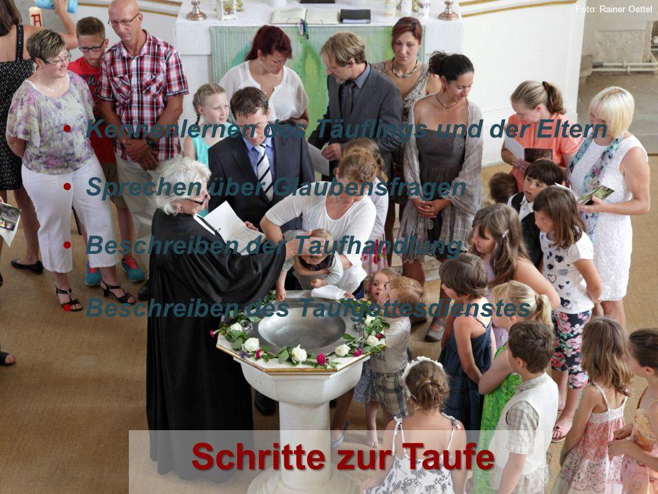 Schritte zur Taufe Sprechen über Glaubensfragen Kennenlernen des Täuflings und der Eltern Beschreiben der Taufhandlung Foto: Rainer Oettel Beschreiben des Taufgottesdienstes