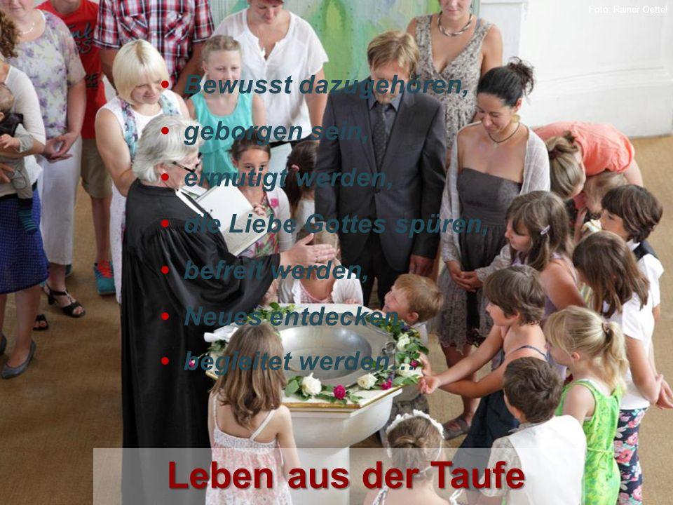 Leben aus der Taufe geborgen sein, Bewusst dazugehören, ermutigt werden, die Liebe Gottes spüren, Foto: Rainer Oettel befreit werden, Neues entdecken, begleitet werden…