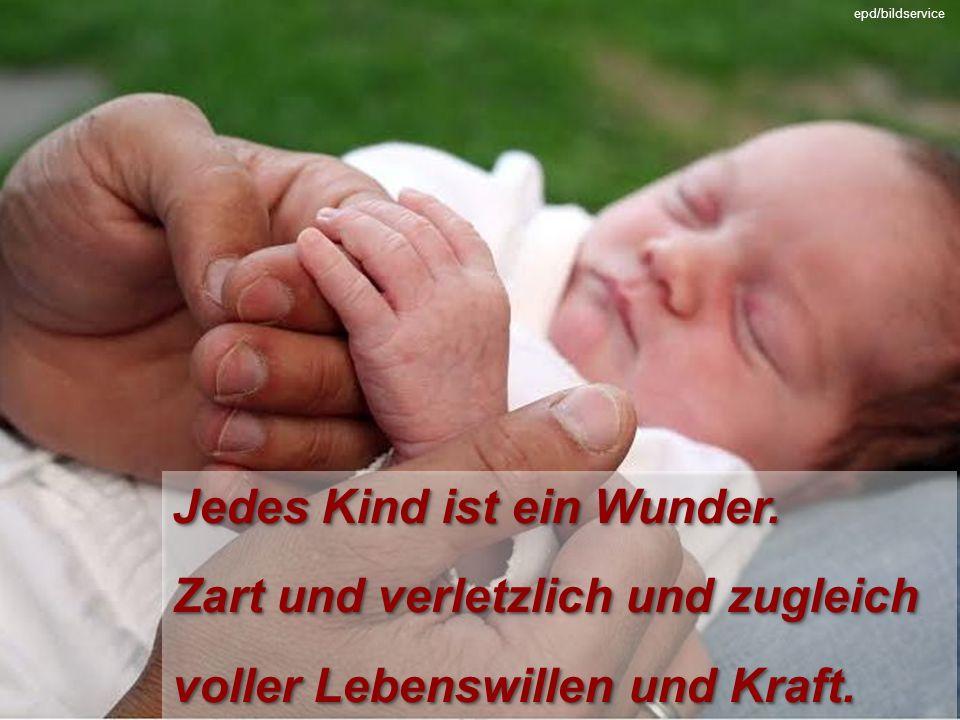 Jedes Kind ist ein Wunder. Zart und verletzlich und zugleich voller Lebenswillen und Kraft.