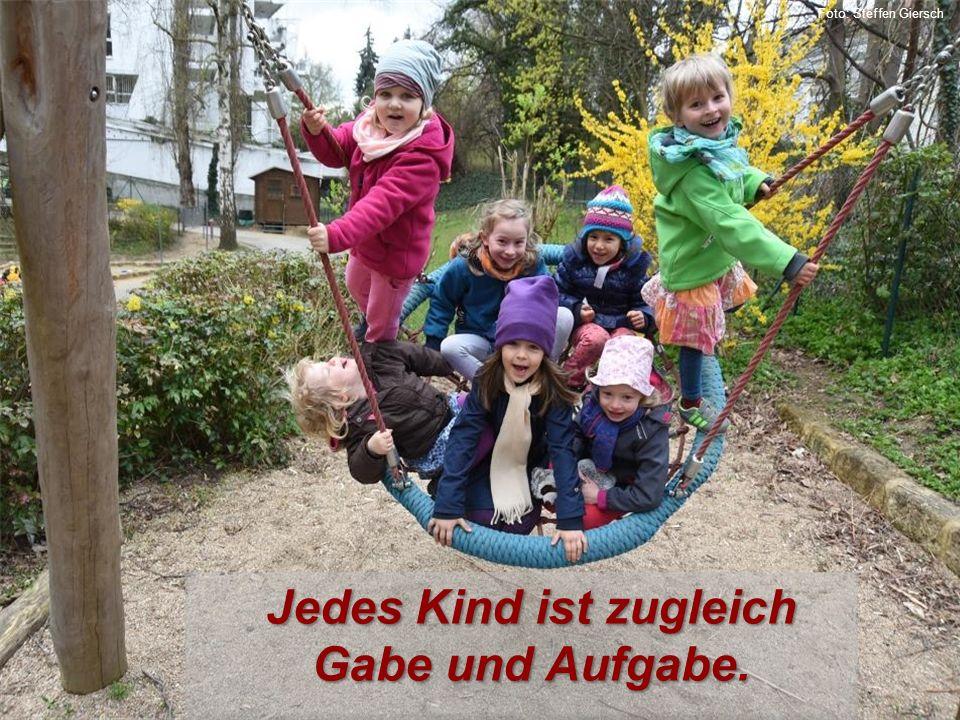 Foto: Steffen Giersch Jedes Kind ist zugleich Gabe und Aufgabe.