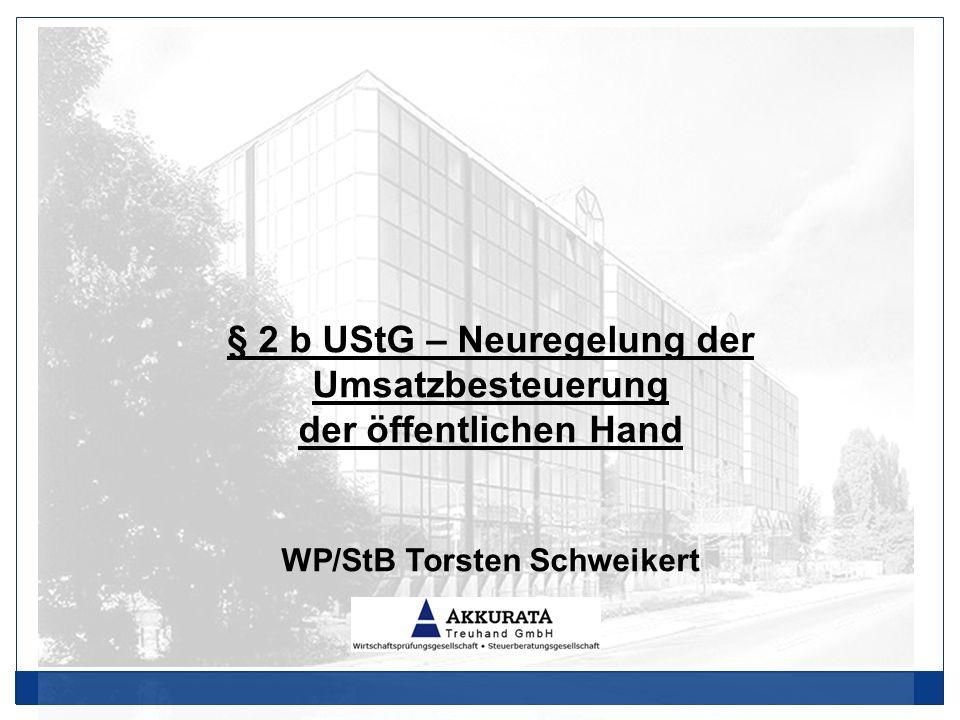 § 2 b UStG – Neuregelung der Umsatzbesteuerung der öffentlichen Hand WP/StB Torsten Schweikert