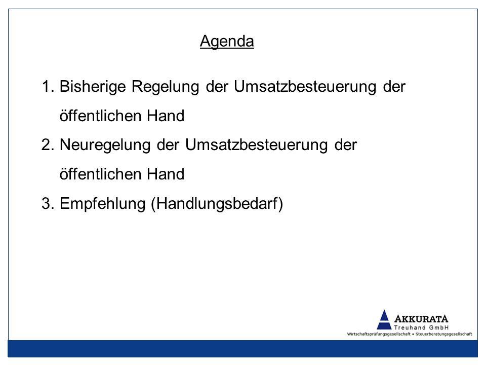 Agenda 1.Bisherige Regelung der Umsatzbesteuerung der öffentlichen Hand 2.Neuregelung der Umsatzbesteuerung der öffentlichen Hand 3.Empfehlung (Handlungsbedarf)