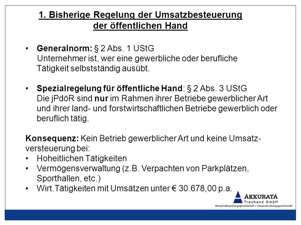 1. Bisherige Regelung der Umsatzbesteuerung der öffentlichen Hand Generalnorm: § 2 Abs.