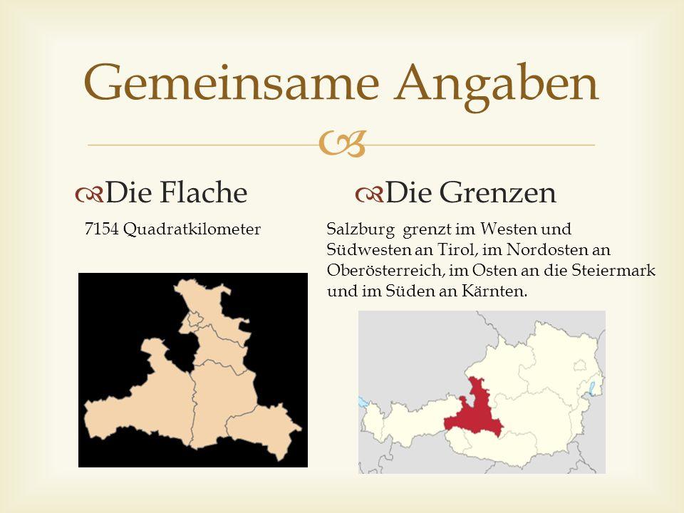  Gemeinsame Angaben  Die Flache  Die Grenzen 7154 QuadratkilometerSalzburg grenzt im Westen und Südwesten an Tirol, im Nordosten an Oberösterreich, im Osten an die Steiermark und im Süden an Kärnten.