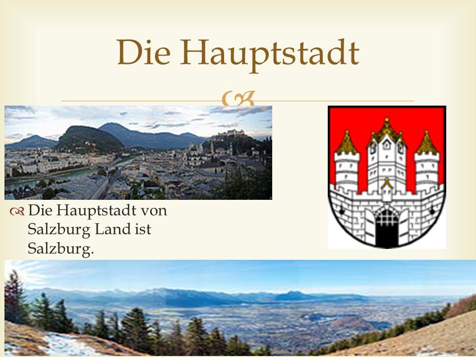  Die Hauptstadt  Die Hauptstadt von Salzburg Land ist Salzburg.