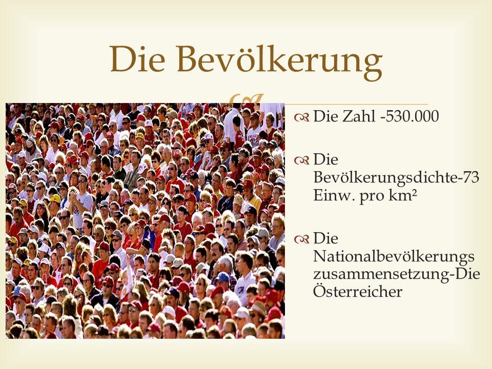  Die Bevölkerung  Die Zahl -530.000  Die Bevölkerungsdichte-73 Einw.