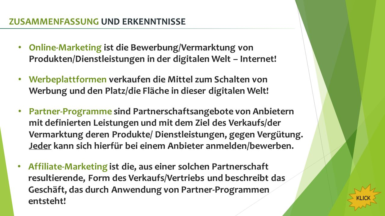 Affiliate-Marketing – Beispiel Affiliate (Partner/Publisher) Advertiser (Anbieter/Vendor) Produkt Online- Werbung Provision schaltet Werbung Klick Besucher wird gezeigt sieht Werbung Besucher kauft bei Interesse Kauf Partner-Programm Kooperation KLICK