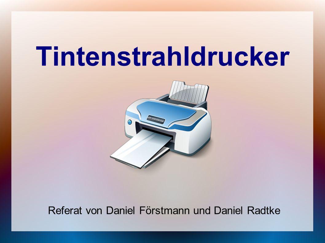 Tintenstrahldrucker Referat von Daniel Förstmann und Daniel Radtke