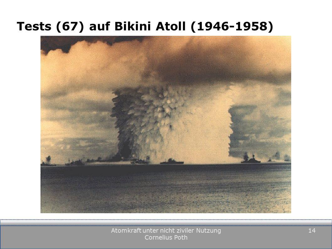 Atomkraft unter nicht ziviler Nutzung Cornelius Poth 14 Tests (67) auf Bikini Atoll (1946-1958)