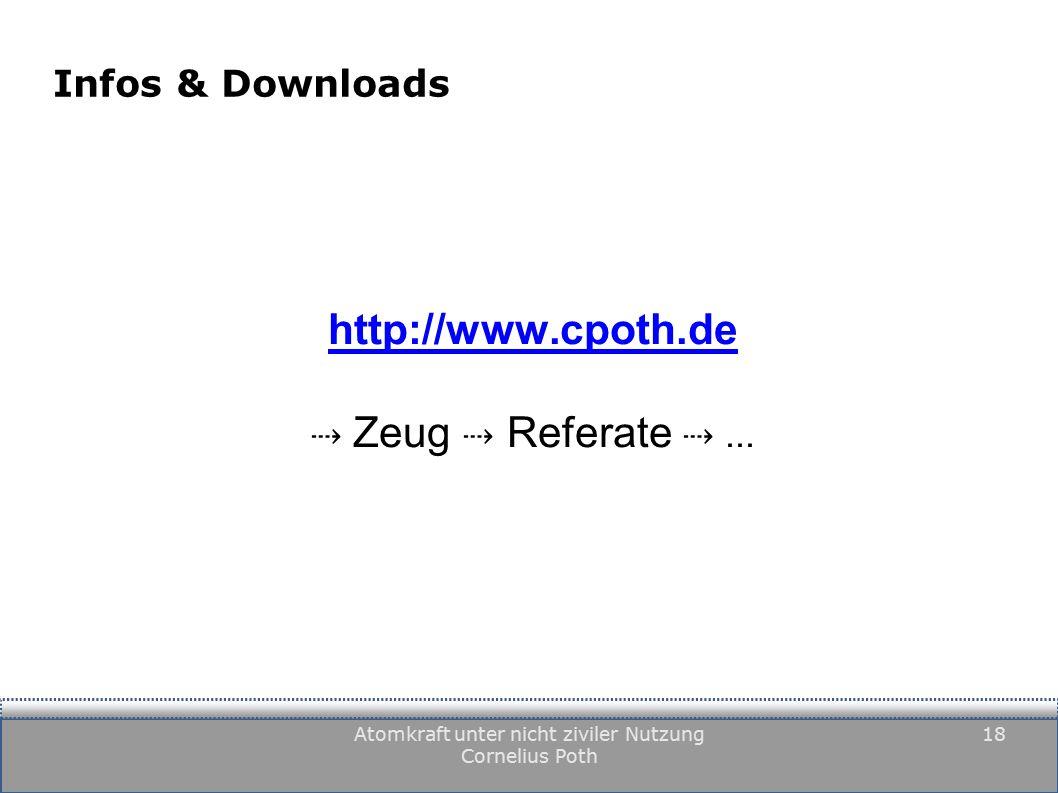 Atomkraft unter nicht ziviler Nutzung Cornelius Poth 18 Infos & Downloads http://www.cpoth.de ⇢ Zeug ⇢ Referate ⇢...