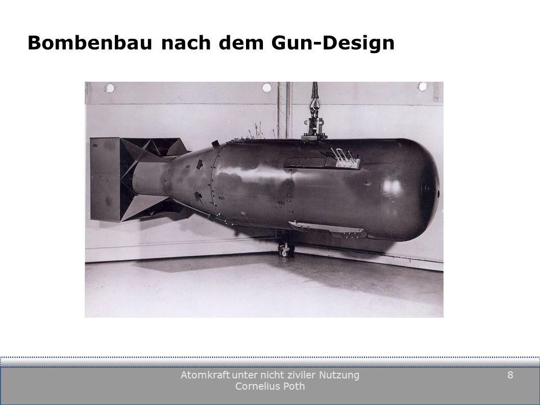 Atomkraft unter nicht ziviler Nutzung Cornelius Poth 8 Bombenbau nach dem Gun-Design