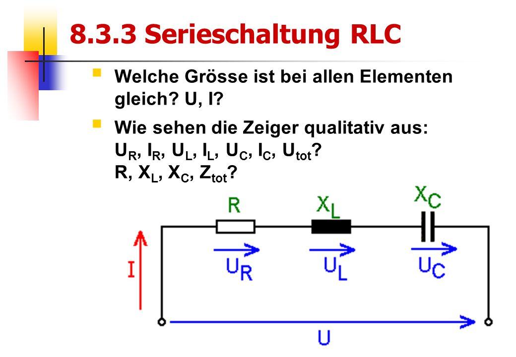 10 8.3.3 Serieschaltung RLC  Welche Grösse ist bei allen Elementen gleich.