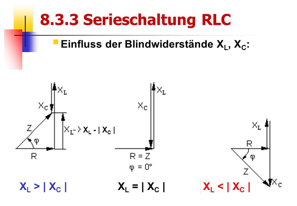 12 8.3.3 Serieschaltung RLC  Einfluss der Blindwiderstände X L, X C : X L > | X C |X L = | X C |X L < | X C | X L - | X C |