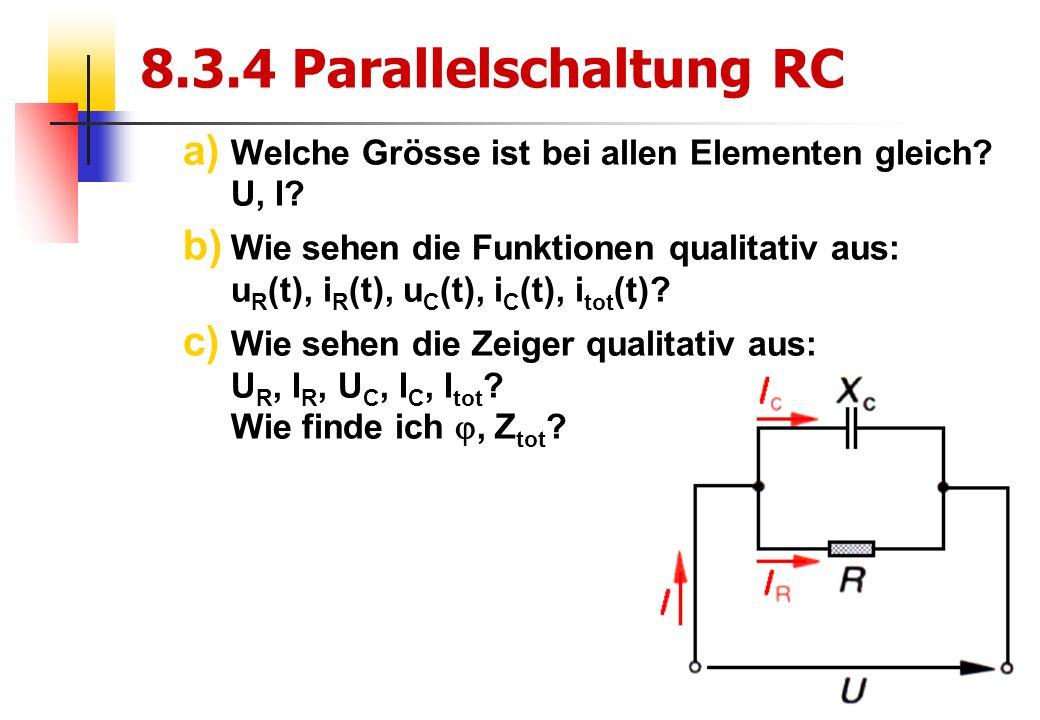 14 8.3.4 Parallelschaltung RC a) Welche Grösse ist bei allen Elementen gleich.
