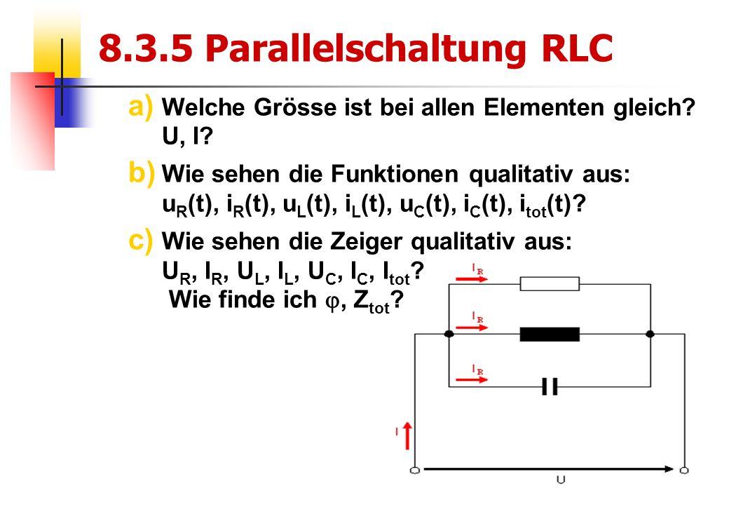 17 8.3.5 Parallelschaltung RLC a) Welche Grösse ist bei allen Elementen gleich.