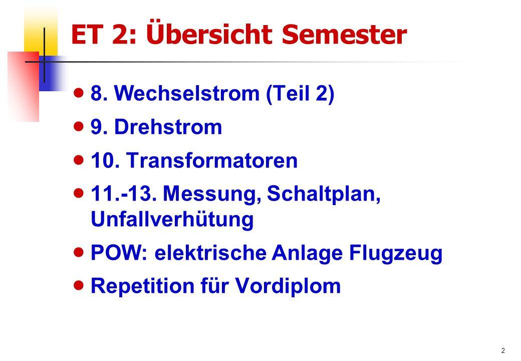 2 ET 2: Übersicht Semester  8. Wechselstrom (Teil 2)  9.