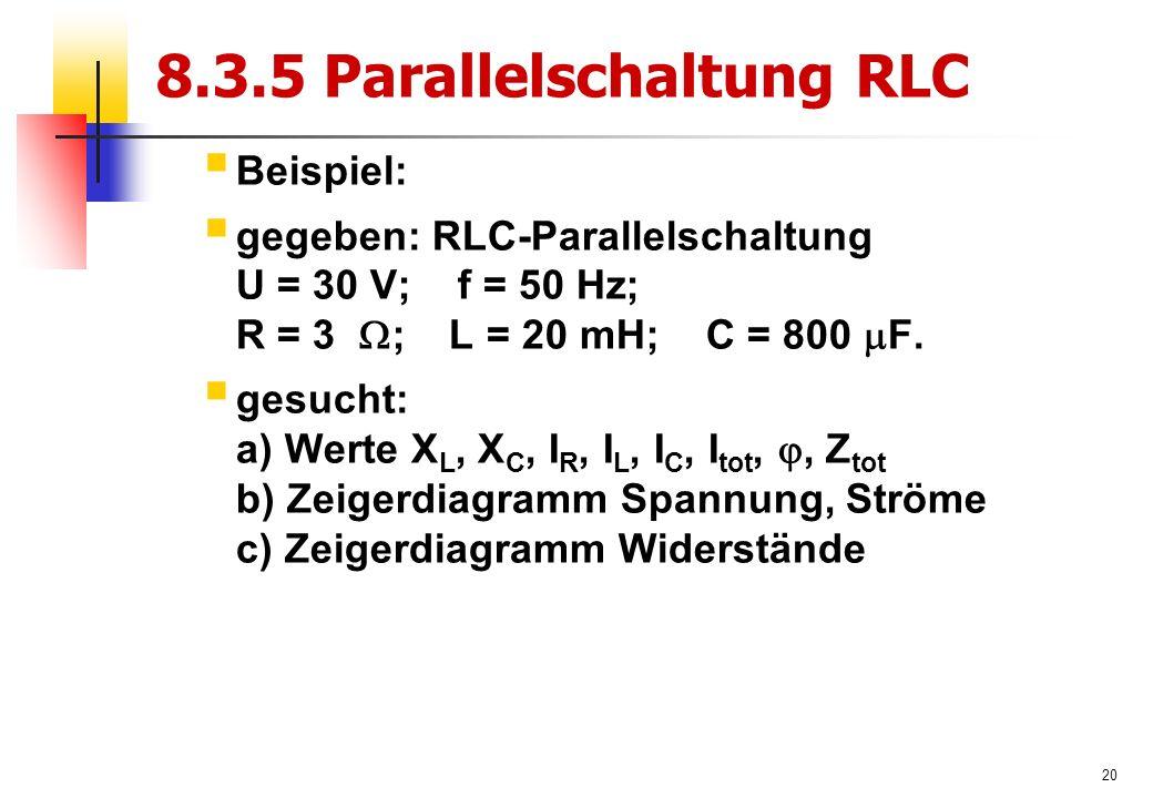 20 8.3.5 Parallelschaltung RLC  Beispiel:  gegeben: RLC-Parallelschaltung U = 30 V; f = 50 Hz; R = 3  ; L = 20 mH; C = 800  F.