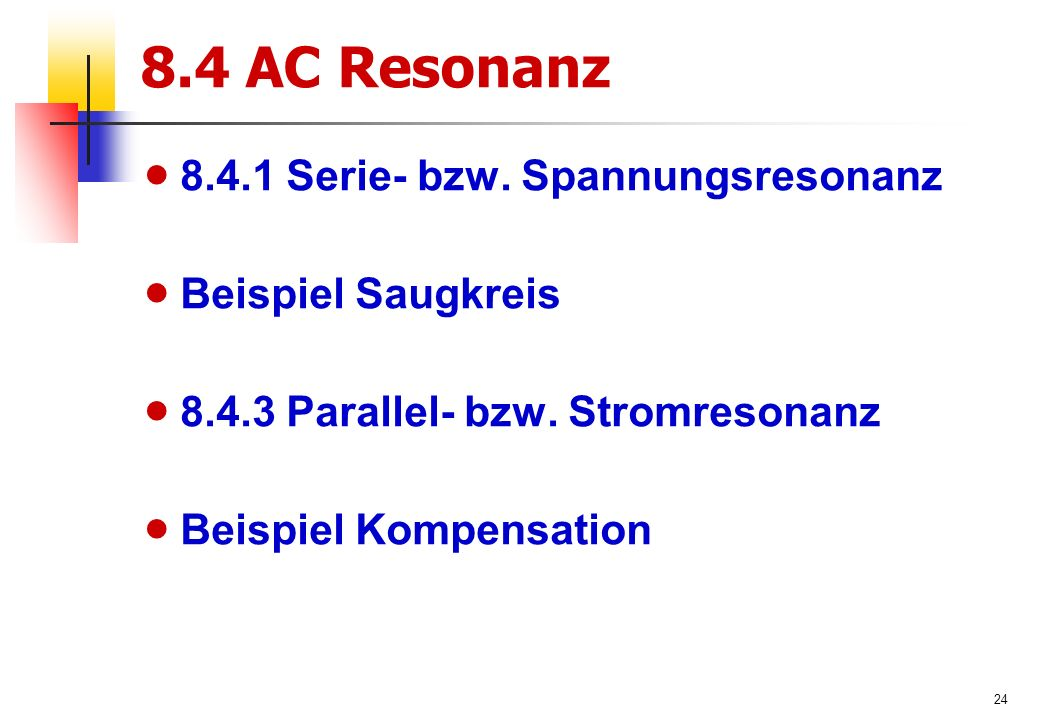 24 8.4 AC Resonanz  8.4.1 Serie- bzw.