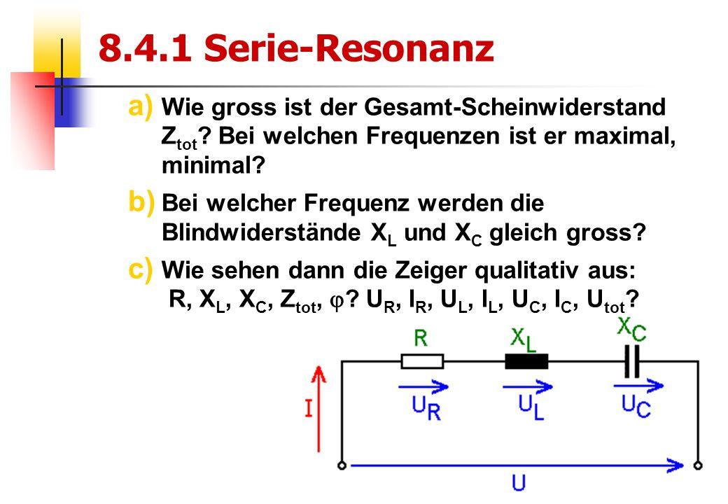 25 8.4.1 Serie-Resonanz a) Wie gross ist der Gesamt-Scheinwiderstand Z tot .